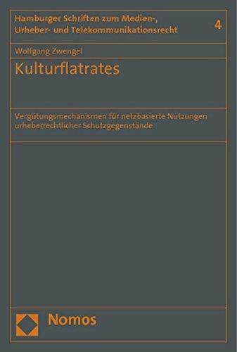 Kulturflatrates: Vergutungsmechanismen fur netzbasierte Nutzungen urheberrechtlicher ...