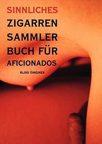 Zigarren Sammlerbuch f�r Aficionados: Alois Gmeiner