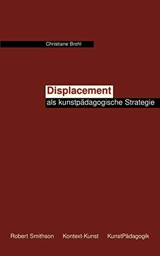 9783833003547: Displacement als kunstpädagogische Strategie: Vorschlag einer heterotopie- und kontextbezogenen ästhetischen Diskurspraxis des Lehrens und Lernens