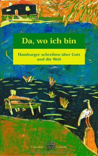 Da, wo ich bin.: Hamburger schreiben über: Castello, Maria Leonarda