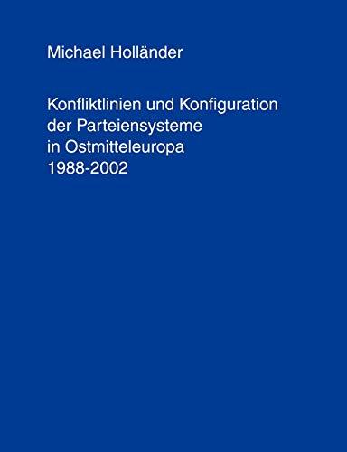 Konfliktlinien Und Konfiguration Der Parteiensysteme in Ostmitteleuropa 1988-2002: Michael ...