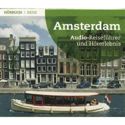 Amsterdam. Audio-Reiseführer und Hörerlebnis: K. A.
