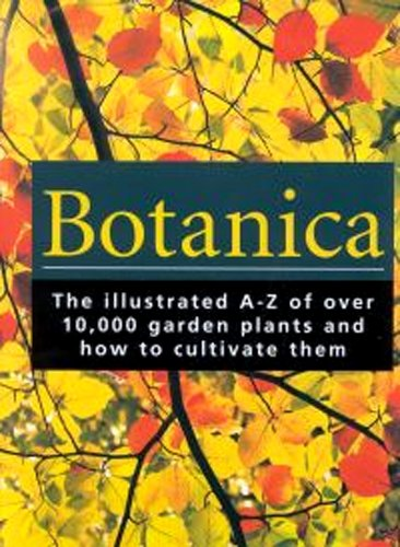 9783833112539: Botanica: The Illustrated A-Z of Over 10,000 Garden Plants and How to Cultivate Them