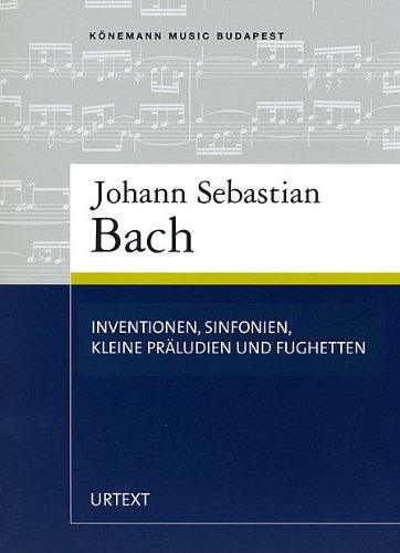 Inventionen, Sinfonien, kleine Präludien und Fughetten. Für: Bach, Johann S.