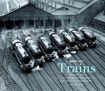 9783833113550: Trains: The Early Years/ Die Anfange Der Eisenbahn/ Les Debuts Du Chemin De Fer