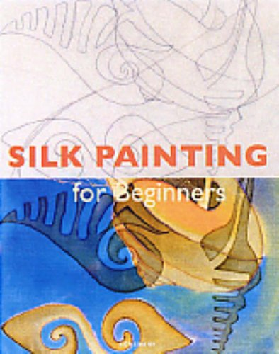 9783833117503: Silk Painting for Beginners (Fine Arts for Beginners)