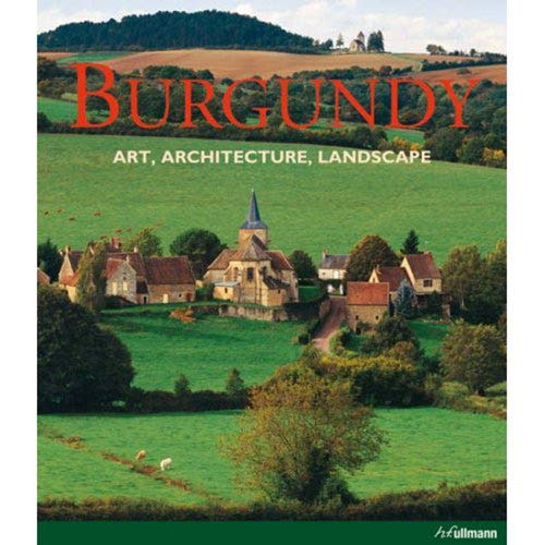9783833120121: Burgundy: Art, Architecture, Landscape