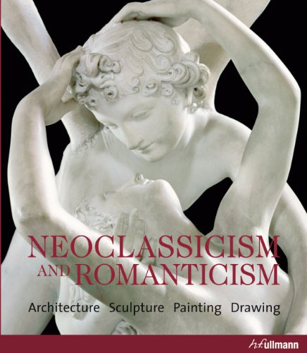 Neoclassicism And Romanticism: Architecture, Sculpture, Painting, Drawings 1750-1848: Toman, Rolf (...