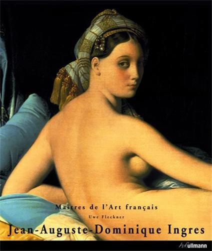 Jean-Auguste- Dominique Ingres : 1780-1867: Uwe Fleckner