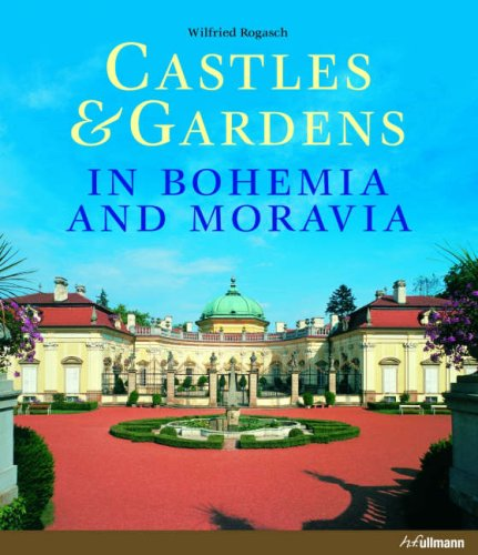 Castles and Gardens in Bohemia and Moravia (Hardcover): Wilfried Rogasch