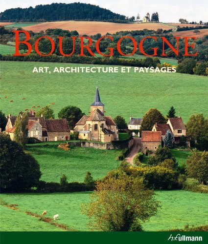 Bourgogne: Art, architecture et paysages: Toman, Rolf and Ulrike Laule