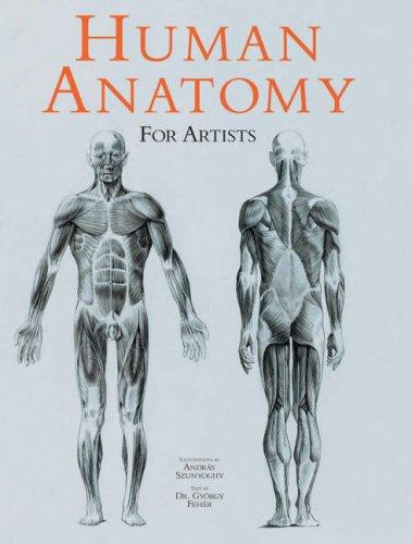 HUMAN ANATOMY FOR ARTISTS: Szunyoghy, András, Fehér, György