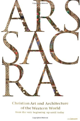 9783833151408: Ars Sacra: Christian Art and Architecture of the Western World from the Very Beginning Up Until Today