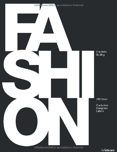 FASHION: 150 Years of Couturiers, Designers, Labels: Charlotte Seeling