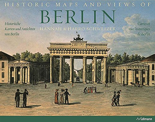 Historic maps and views of Berlin =: HannahSchweizer, Harro Schweizer