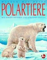 9783833185427: Polartiere: Wissen mit Pfiff / Was Kinder erfahren und verstehen wollen
