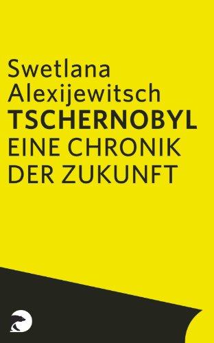 Tschernobyl : eine Chronik der Zukunft. Aus: Alexijewitsch, Swetlana