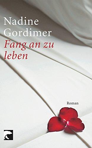 Fang an zu leben : Roman. Aus: Gordimer, Nadine