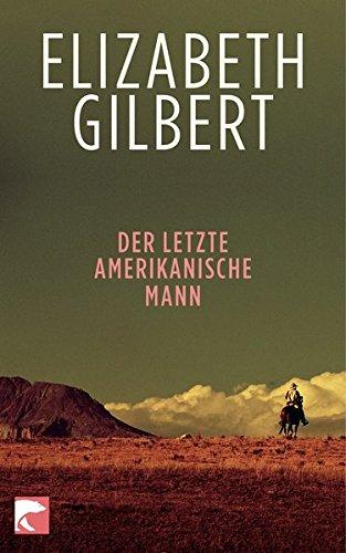 Der letzte amerikanische Mann (9783833306648) by Elizabeth Gilbert