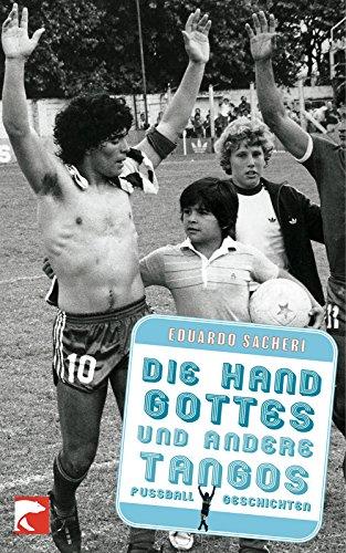 9783833307485: Die Hand Gottes und andere Tangos: Fußballgeschichten