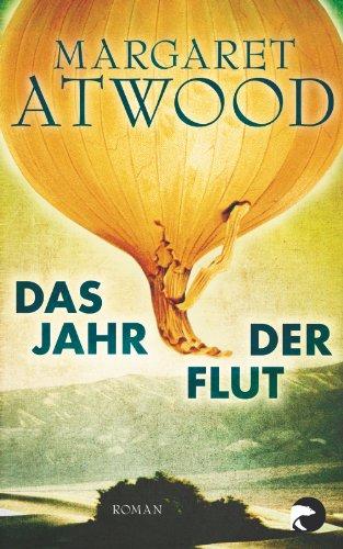 Das Jahr der Flut : Roman / Margaret Atwood. Dt. von Monika Schmalz - Atwood, Margaret (Verfasser), Schmalz, Monika (Übersetzer)