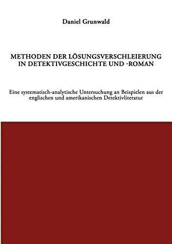 Methoden Der L Sungsverschleierung in Detektivgeschichte Und -Roman: Daniel Grunwald