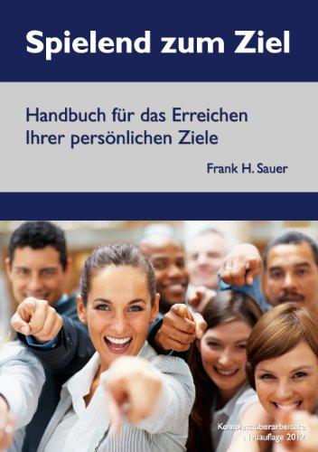 Spielend zum Ziel: Handbuch für das Erreichen Ihrer persönlichen Ziele (German Edition)