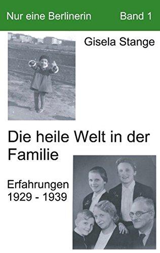 Nur eine Berlinerin 1. Die heile Welt in der Familie. : Erfahrungen 1929 - 1939.: Stange, Gisela