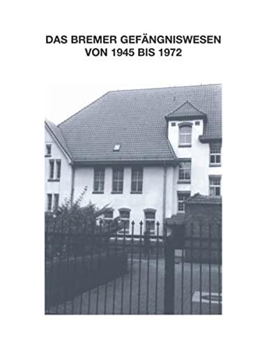 9783833407628: Zur Geschichte des Bremer Gefängniswesens: Bd. IV A - Das Bremer Gefängniswesen von 1945 bis 1972
