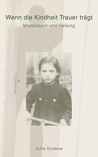 Wenn die Kindheit Trauer tr�gt: Grabow, Jutta