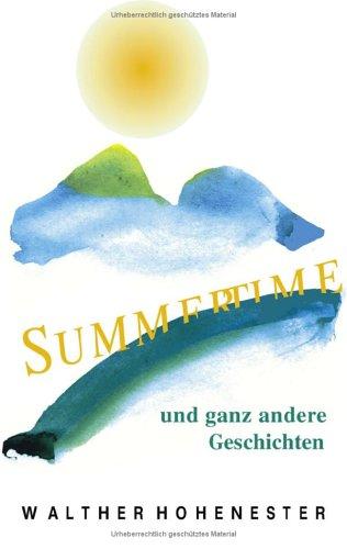 Summertime und ganz andere Geschichten: Hohenester, Walther: