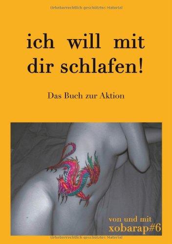 9783833411007: Ich will mit dir schlafen!: Das Buch zur Aktion