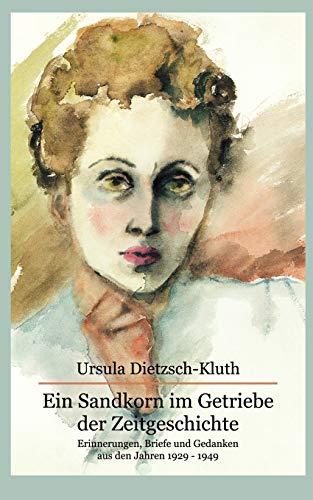 Ein Sandkorn im Getriebe der Zeitgeschichte: Ursula Dietzsch-Kluth