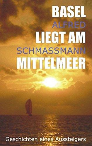 9783833414282: Basel liegt am Mittelmeer: Geschichten eines Aussteigers
