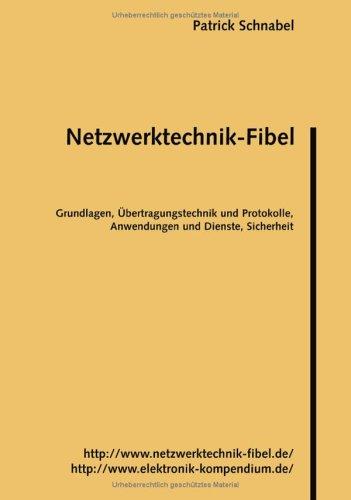 9783833416811: Netzwerktechnik-Fibel: Grundlagen, Übertragungstechnik und Protokolle, Anwendungen und Dienste, Sicherheit