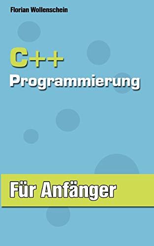 C++ Programmierung für Anfänger: Florian Wollenschein