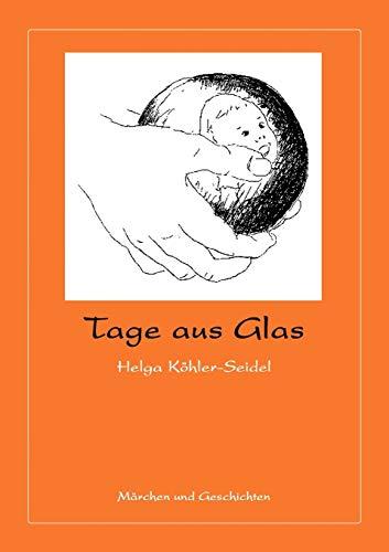 Tage Aus Glas (German Edition): Helga Khler-Seidel