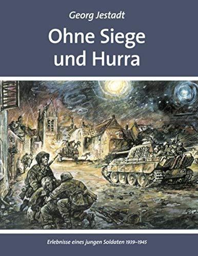 9783833429651: Ohne Siege und Hurra: Erlebnisse eines jungen Soldaten 1939-1945