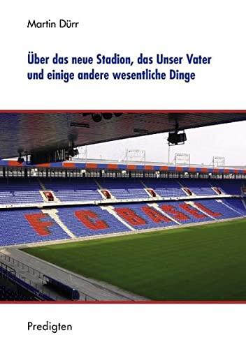 9783833434235: Über das neue Stadion, das Unser Vater und einige andere wesentliche Dinge: Predigten