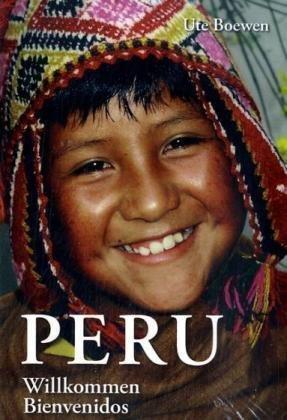 Peru. Willkommen - Bienvenidos von Ute Boewen: Ute Boewen