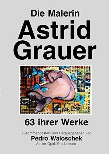 9783833443428: Die Malerin Astrid Grauer (German Edition)