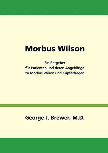 Morbus Wilson - Ein Ratgeber Fur Patienten Und Deren Angehorige Zu Morbus Wilson Und Kupferfragen: ...