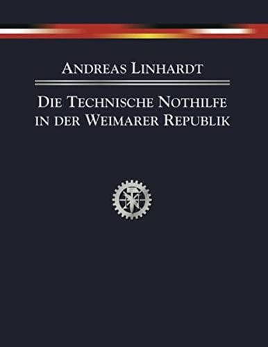 Die Technische Nothilfe in der Weimarer Republik: Andreas Linhardt