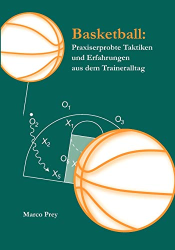 9783833452314: Basketball: Praxiserprobte Taktiken und Erfahrungen aus dem Traineralltag (German Edition)