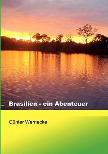 Brasilien - Ein Abenteuer: GÃ14nter Wernecke
