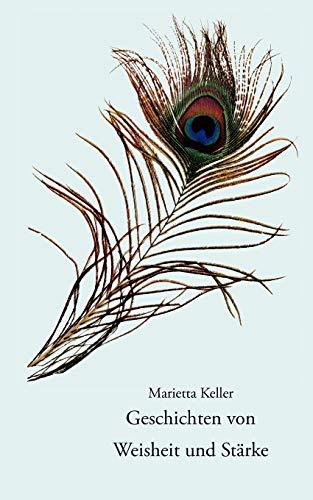 Geschichten von Weisheit und Stärke: Keller, Marietta