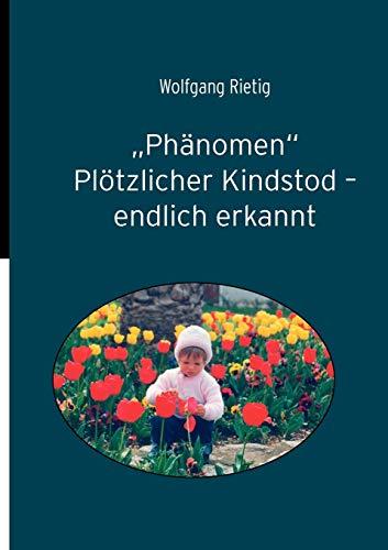 Phnomen Pltzlicher Kindstod - Endlich Erkannt: Wolfgang Rietig