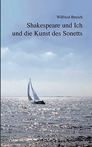 Shakespeare Und Ich Und Die Kunst Des Sonetts: Wilfried Brusch