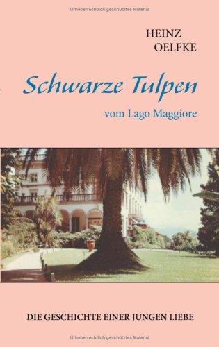 Schwarze Tulpen vom Lago Maggiore Geschichte einer jungen Liebe: Oelfke Heinz