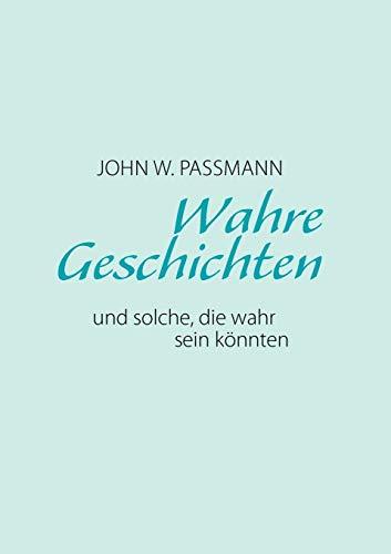 Wahre Geschichten und solche, die wahr sein: John W. Passmann